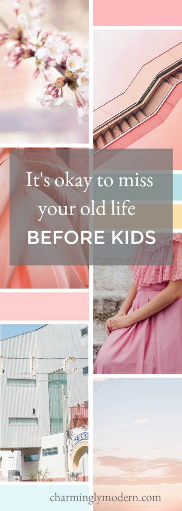 it's okay to miss your old life before kids